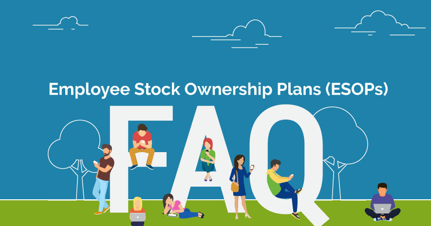 Employee Stock Ownership Plans (ESOPs) Frequently Asked Questions